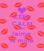 KEEP CALM AND Jaime  is mine - Personalised Poster A4 size