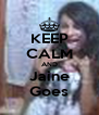 KEEP CALM AND Jaine Goes - Personalised Poster A4 size