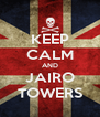KEEP CALM AND JAIRO TOWERS - Personalised Poster A4 size