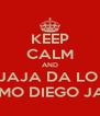 KEEP CALM AND JAJA DA LO  MISMO DIEGO JAJA - Personalised Poster A4 size