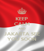 KEEP CALM AND JAKARTA SEE YOU SOON - Personalised Poster A4 size