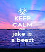 KEEP CALM AND jake is a beast - Personalised Poster A4 size