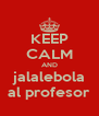 KEEP CALM AND jalalebola al profesor - Personalised Poster A4 size