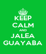 KEEP CALM AND JALEA GUAYABA - Personalised Poster A4 size