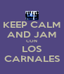 KEEP CALM AND JAM CON LOS CARNALES - Personalised Poster A4 size