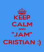 """KEEP CALM AND """"JAM"""" CRISTIAN :) - Personalised Poster A4 size"""