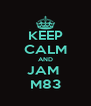 KEEP CALM AND JAM  M83 - Personalised Poster A4 size