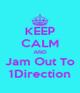 KEEP CALM AND Jam Out To 1Direction - Personalised Poster A4 size