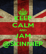 KEEP CALM AND JAM @SKINNIEP - Personalised Poster A4 size