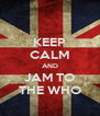 KEEP CALM AND JAM TO THE WHO - Personalised Poster A4 size