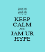 KEEP CALM AND JAM UR HYPE - Personalised Poster A4 size