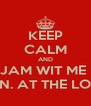 KEEP CALM AND JAM WIT ME  SUN. AT THE LOFT  - Personalised Poster A4 size