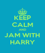 KEEP CALM AND JAM WITH HARRY - Personalised Poster A4 size