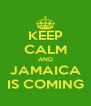 KEEP CALM AND JAMAICA IS COMING - Personalised Poster A4 size
