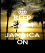 KEEP CALM AND JAMAICA ON - Personalised Poster A4 size
