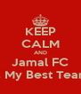 KEEP CALM AND Jamal FC Is My Best Team - Personalised Poster A4 size