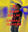 KEEP CALM AND JAMAL  IS HERE - Personalised Poster A4 size