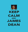 KEEP CALM AND JAMES DEAN - Personalised Poster A4 size