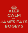 KEEP CALM AND JAMES EATS BOGEYS - Personalised Poster A4 size
