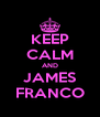 KEEP CALM AND JAMES FRANCO - Personalised Poster A4 size
