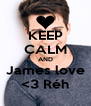 KEEP CALM AND James love <3 Réh - Personalised Poster A4 size