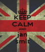 KEEP CALM AND jan smit - Personalised Poster A4 size