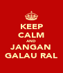 KEEP CALM AND JANGAN GALAU RAL - Personalised Poster A4 size
