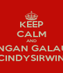 KEEP CALM AND JANGAN GALAUIN CINDYSIRWIN - Personalised Poster A4 size