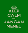 KEEP CALM AND JANGAN MENEL - Personalised Poster A4 size