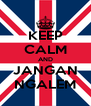 KEEP CALM AND JANGAN NGALEM - Personalised Poster A4 size