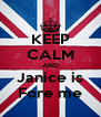 KEEP CALM AND Janice is Fore me - Personalised Poster A4 size