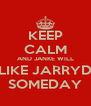 KEEP CALM AND JANKE WILL LIKE JARRYD SOMEDAY - Personalised Poster A4 size