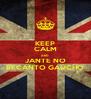 KEEP CALM AND JANTE NO RECANTO GAÚCHO - Personalised Poster A4 size