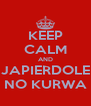 KEEP CALM AND JAPIERDOLE NO KURWA - Personalised Poster A4 size