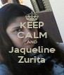 KEEP CALM AND Jaqueline Zurita - Personalised Poster A4 size