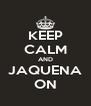 KEEP CALM AND JAQUENA ON - Personalised Poster A4 size