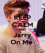 KEEP CALM AND Jarry On Me  - Personalised Poster A4 size