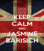 KEEP CALM AND JASMINE BARISICH - Personalised Poster A4 size