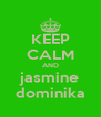 KEEP CALM AND jasmine dominika - Personalised Poster A4 size
