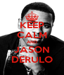 KEEP CALM AND JASON DERULO - Personalised Poster A4 size