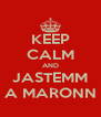 KEEP CALM AND JASTEMM A MARONN - Personalised Poster A4 size