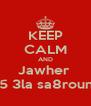 KEEP CALM AND Jawher  chéya5 3la sa8rountou :D - Personalised Poster A4 size
