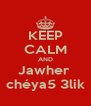 KEEP CALM AND Jawher  chéya5 3lik - Personalised Poster A4 size