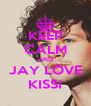 KEEP CALM AND JAY LOVE KISSI - Personalised Poster A4 size