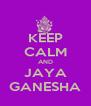 KEEP CALM AND JAYA GANESHA - Personalised Poster A4 size