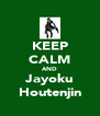 KEEP CALM AND Jayoku Houtenjin - Personalised Poster A4 size