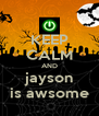 KEEP CALM AND jayson is awsome - Personalised Poster A4 size