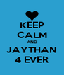 KEEP CALM AND JAYTHAN 4 EVER - Personalised Poster A4 size