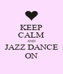 KEEP CALM AND JAZZ DANCE ON - Personalised Poster A4 size