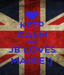 KEEP CALM AND JB LOVES MAISIE :) - Personalised Poster A4 size